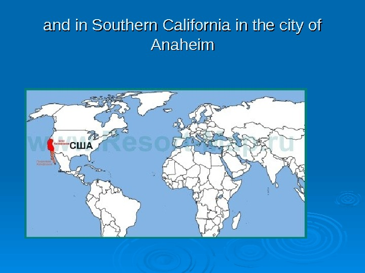 andand in Southern California  in the city of Anaheim