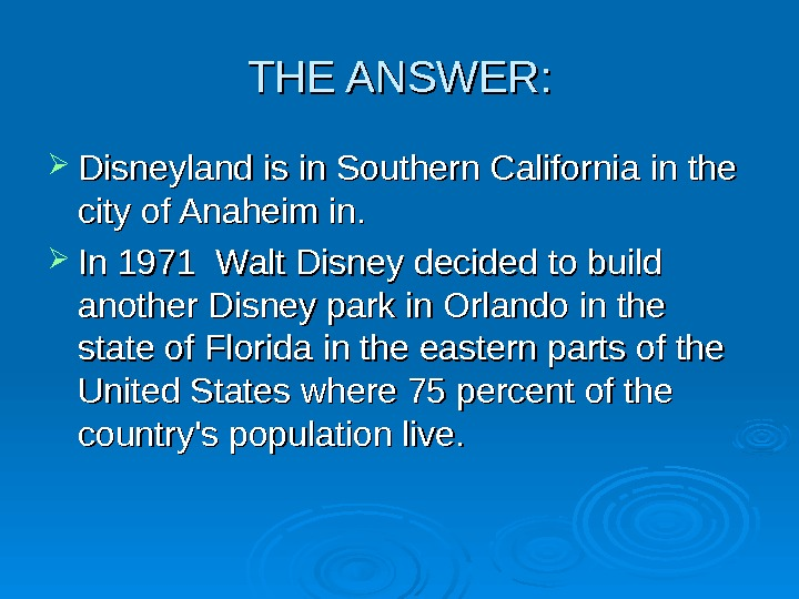 THE ANSWER:  Disneyland is in Southern California  in the city of Anaheim