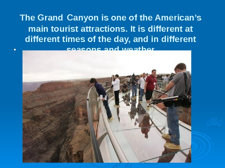 The Grand  Canyon is one of the American's main tourist attractions. It is