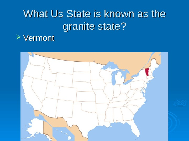 What Us State is known as the granite state?  Vermont