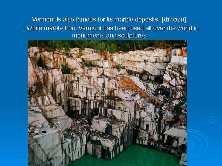 Vermont is also famous for its marble deposits  [d 'p z t]ɪ ɔ