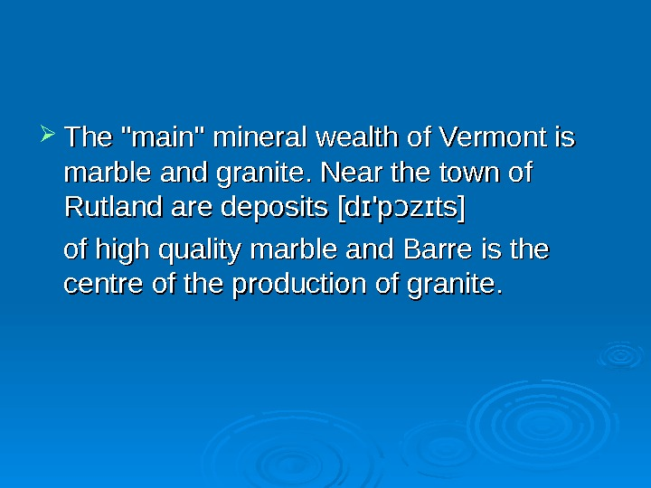 The main mineral wealth of Vermont is marble and granite. Near the town of