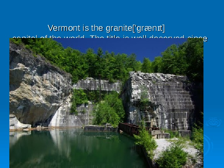 Vermont is the granite['græn t]ɪ  capital of the world. The title is well