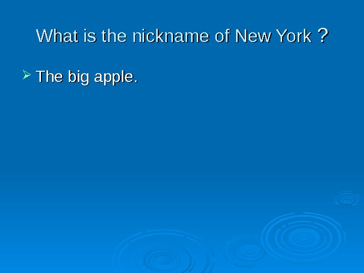 What is the nickname of New York  ? ?  The big a