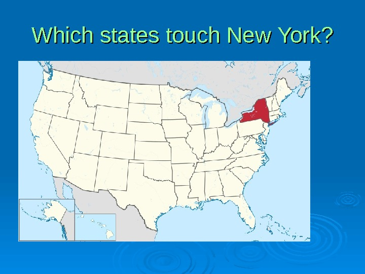 Which  states  touch  New  York ? ?