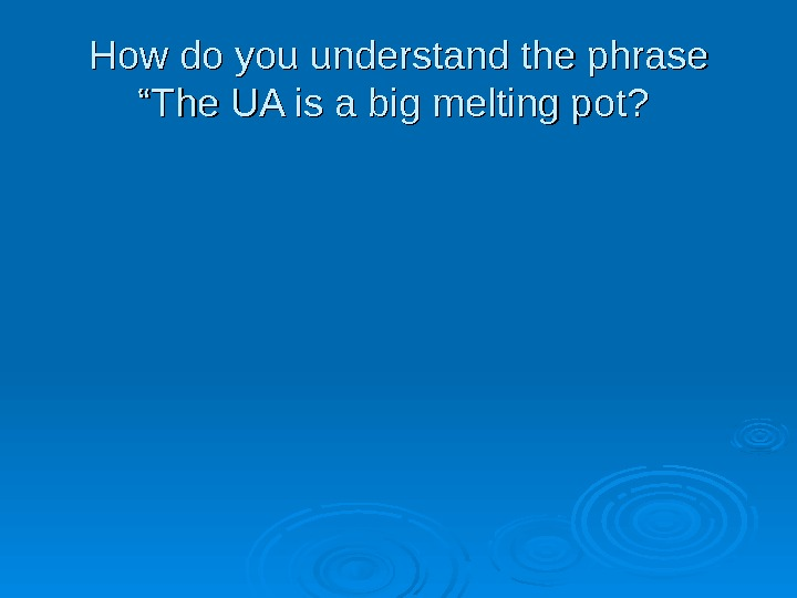 "How do you understand the phrase ""The UA is a big melting pot?"