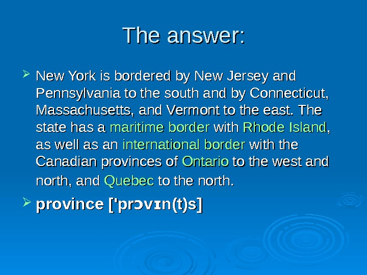 The answer:  New York is bordered by New Jersey and Pennsylvania to the