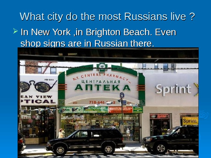 What city do the most Russians live ?  In New York , in