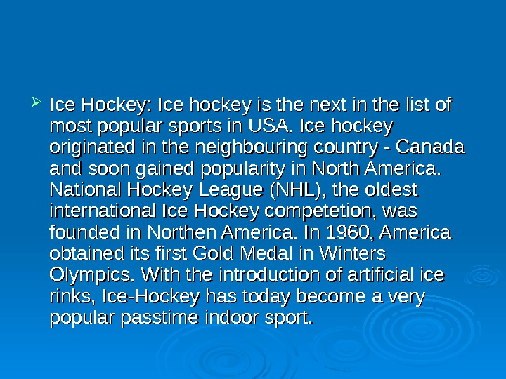 Ice Hockey: Ice hockey is the next in the list of most popular sports