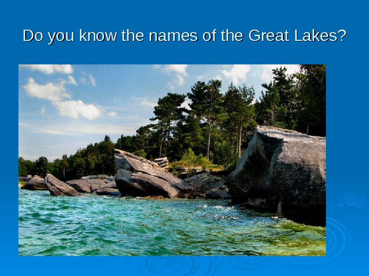 Do you know the names of the Great Lakes?