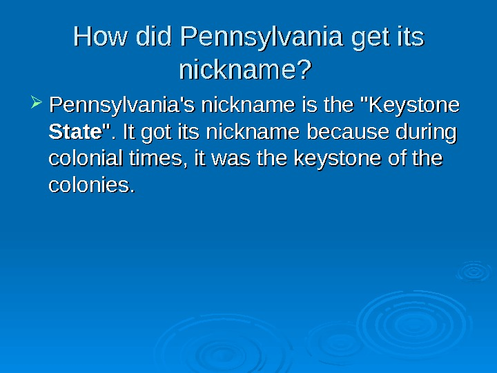 How did Pennsylvania get its nickname?  Pennsylvania's nickname is the Keystone State .