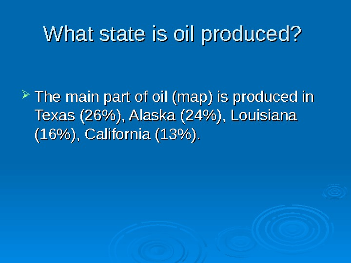 What state is oil produced?  The main part of oil (map) is produced