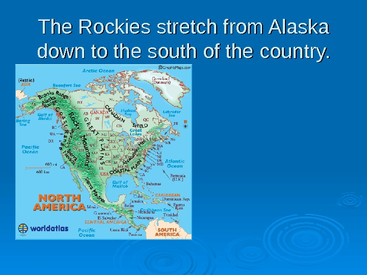 The Rockies stretch from Alaska down to the south of the country.