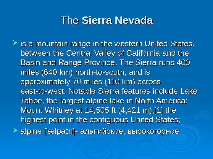 The Sierra Nevada isis a mountain range in the western United States,  between