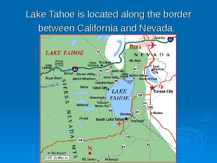 Lake Tahoe is located along the border between California and Nevada.