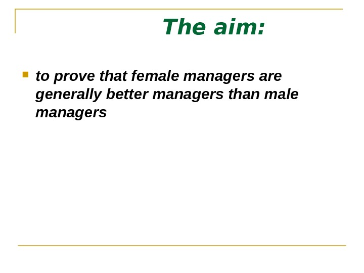 The aim:  to prove that female managers are generally better managers