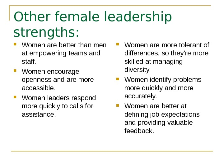 Other female leadership strengths:  Women are better than men at empowering teams and