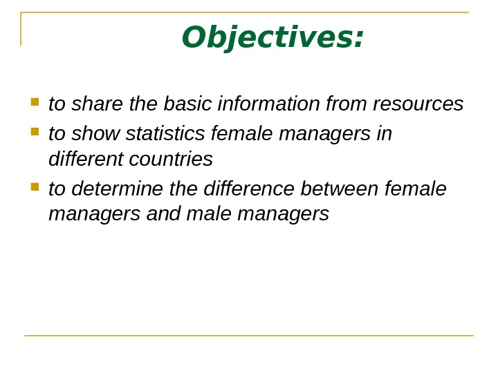 Objectives:  to share the basic information from resources to show statistics