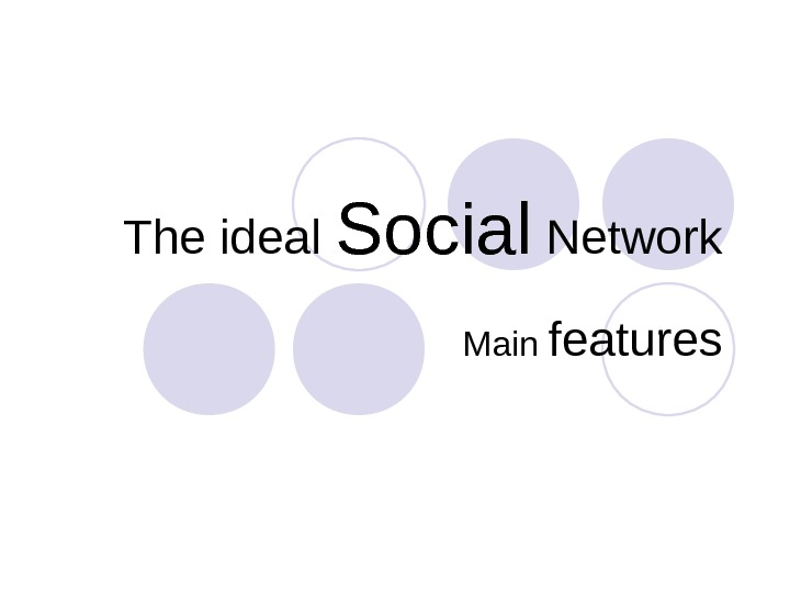 The ideal Social Network  Main features