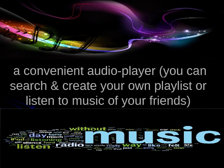 a convenient audio-player (you can search & create your own playlist or listen to