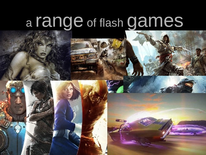 a a range of flash games