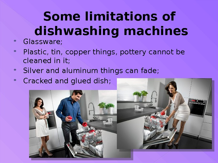 Some limitations of dishwashing machines Glassware;  Plastic, tin, copper things, pottery cannot be cleaned in