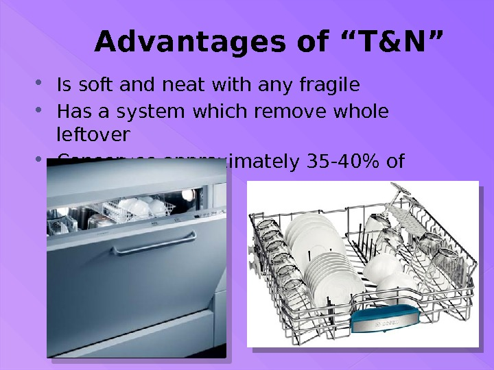 "Advantages of ""T&N"" Is soft and neat with any fragile Has a system which"