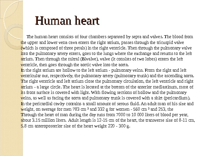 Human heart The human heart consists of four chambers separated by septa and valves. The blood