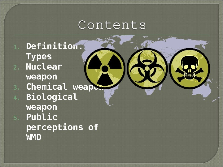 1. Definition. Types 2. Nuclear weapon 3. Chemical weapon 4. Biological weapon 5. Public perceptions of
