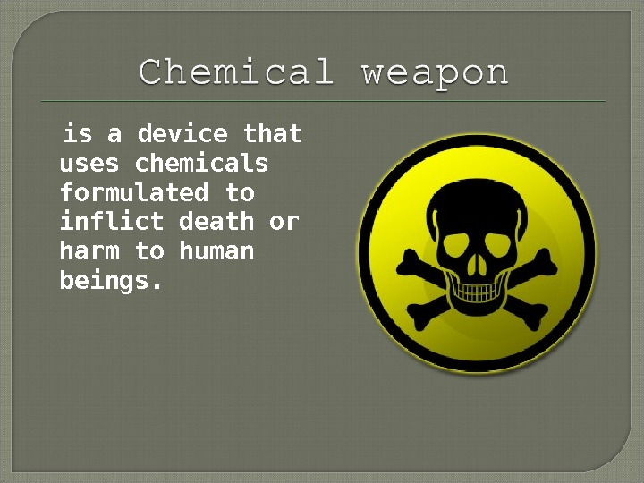 is a device that uses chemicals formulated to inflict death or harm to human