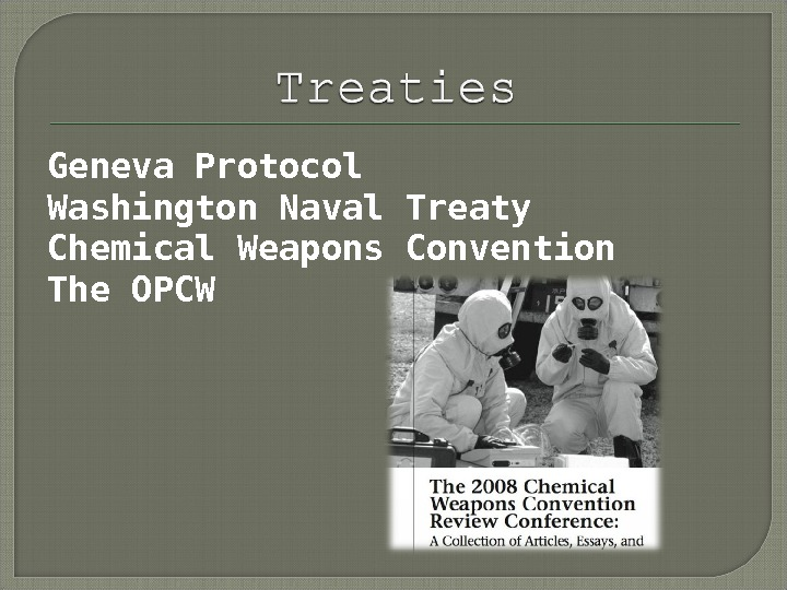 Geneva Protocol Washington Naval Treaty Chemical Weapons Convention The OPCW