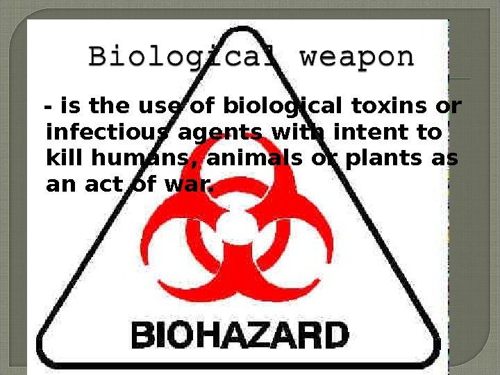 - is the use of biological toxins or infectious agents with intent to kill humans,