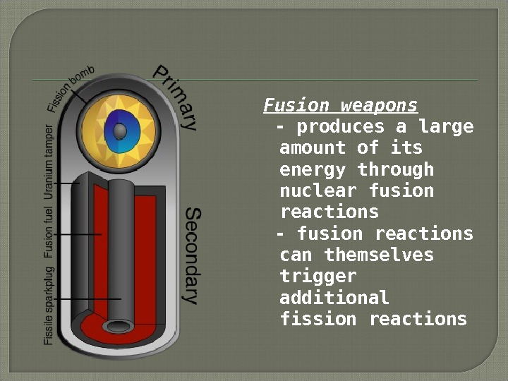 Fusion weapons  - produces a large amount of its energy through nuclear fusion reactions