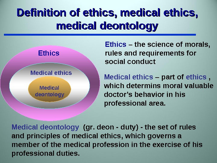 Definition of ethics , medical ethics , , medical deontology E thics Medical ethics Medical d