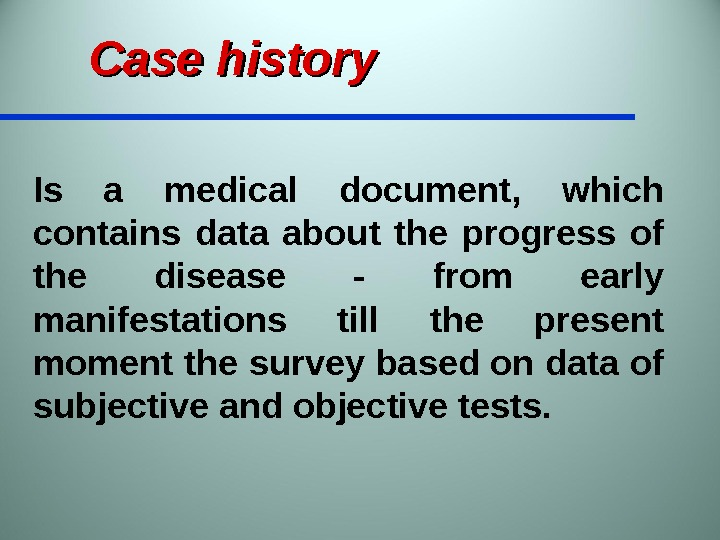 Case history Is a medical document,  which contains data about the progress of the disease