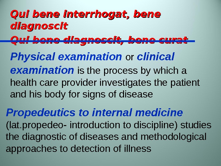 Qui bene interrhogat bene diagnoscit Qui  bene diagnoscit , bene curat Propedeutics to internal medicine