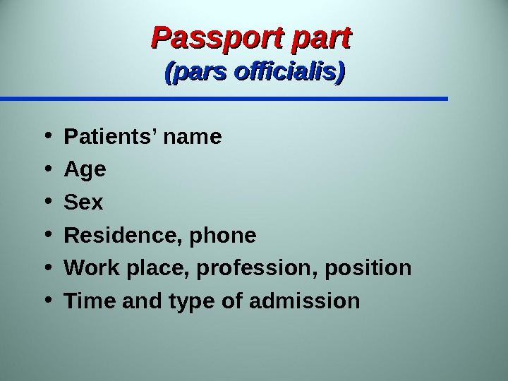 Passport part (pars officialis) • Patients' name • Age • Sex • Residence, phone • Work