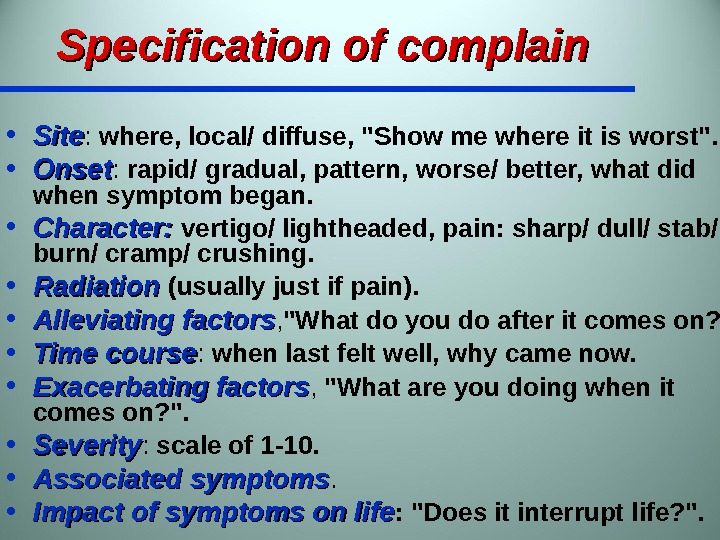 Specification of complain  • Site :  where, local/ diffuse, Show me where it is