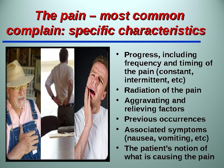 The pain – most common complain: specific characteristics  • Progress, including frequency and timing of