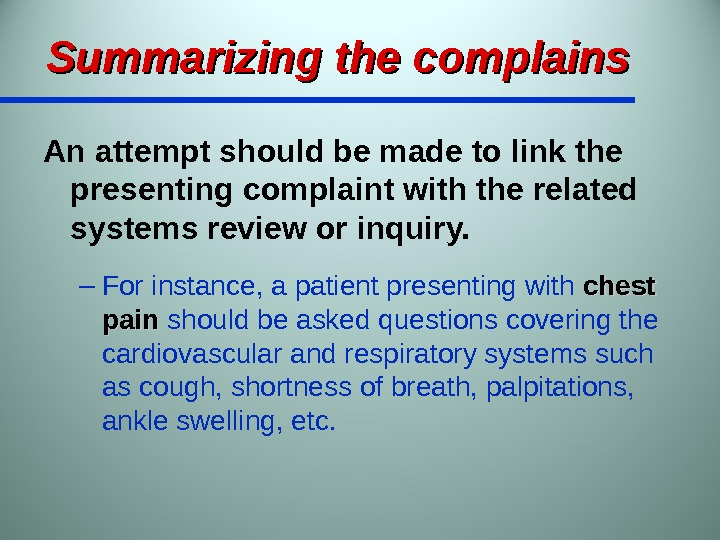 Summarizing the complains An attempt should be made to link the presenting complaint with the related