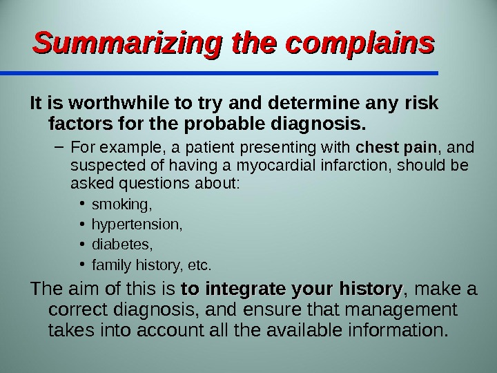 Summarizing the complains It is worthwhile to try and determine any risk factors for the probable