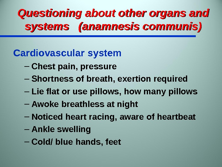 Questioning about other organs and systems  (anamnesis communis) Cardiovascular system – Chest pain, pressure –