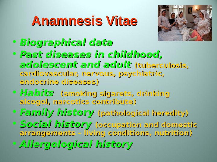 Anamnesis Vitae • Biographical data • Past diseases in childhood,  adolescent and adult (tuberculosis,