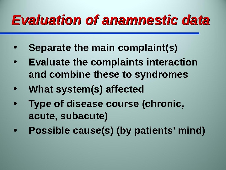 Evaluation of anamnestic data • Separate the main complaint(s) • Evaluate the complaints interaction and combine