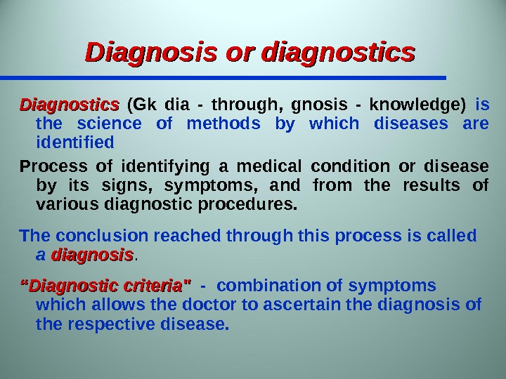 Diagnosis or diagnostics Diagnostics  (Gk dia - through,  gnosis - knowledge) is the science