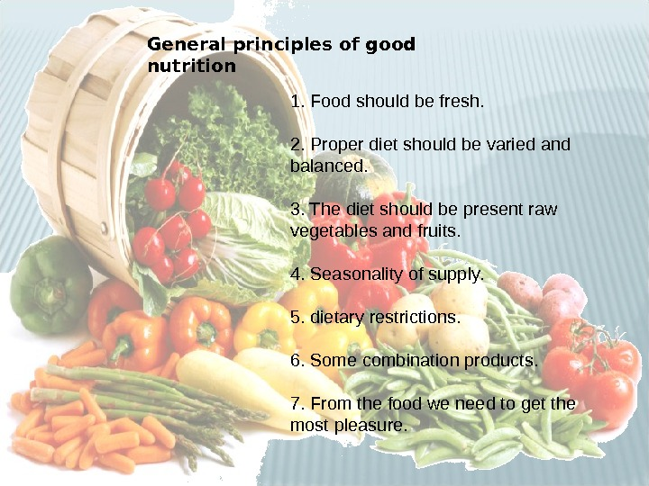 General principles of good nutrition 1. Food should be fresh. 2. Proper diet should be varied