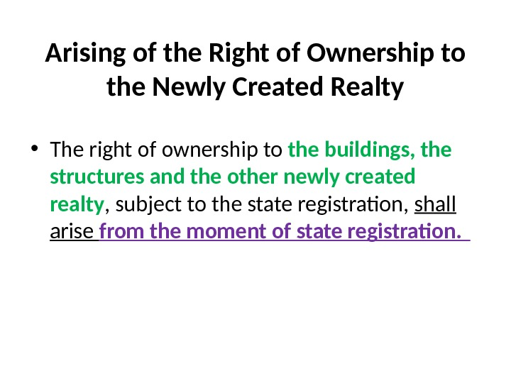 Arising of the Right of Ownership to the Newly Created Realty • The right of ownership