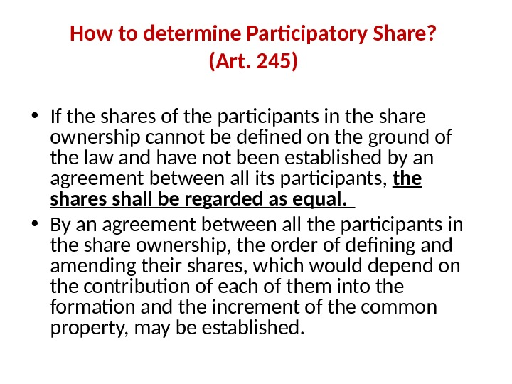 How to determine Participatory Share?  (Art. 245)  • If the shares of the participants