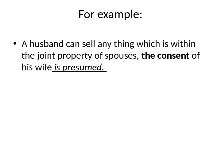 For example:  • A husband can sell any thing which is within the joint property