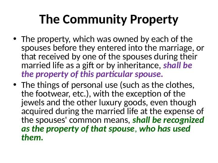 The Community Property • The property, which was owned by each of the spouses before they
